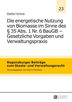 Die energetische Nutzung von Biomasse im Sinne des § 35 Abs. 1 Nr. 6 BauGB – Gesetzliche Vorgaben und Verwaltungspraxis von Schick,  Stefan