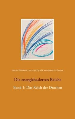Die energiebasierten Reiche von Edelmann,  Susanne, Og-Min,  Lady Nayla, St. Germain,  Adamus