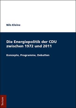 Die Energiepolitik der CDU zwischen 1972 und 2011 von Kleine,  Nils