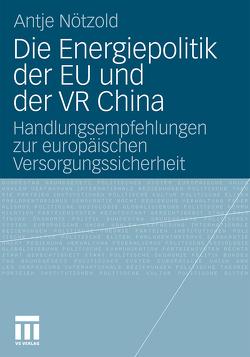 Die Energiepolitik der EU und der VR China von Nötzold,  Antje