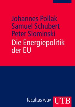 Die Energiepolitik der EU von Pollak,  Johannes, Schubert,  Samuel, Slominski,  Peter