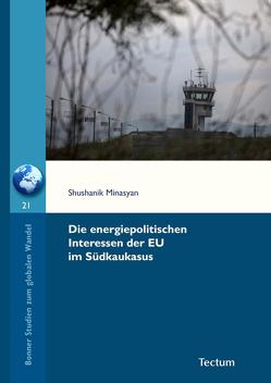 Die energiepolitischen Interessen der EU im Südkaukasus von Hilz,  Wolfram, Minasyan,  Shushanik