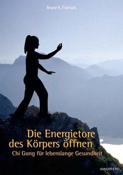 Die Energietore des Körpers öffnen von Frantzis,  Bruce