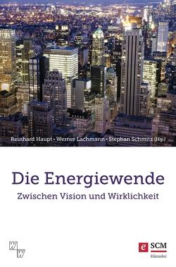 Die Energiewende von Haupt,  Reinhard, Lachmann,  Werner, Schmitz,  Stephan