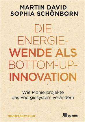 Die Energiewende als Bottom-up-Innovation von David,  Martin, Schönborn,  Sophia