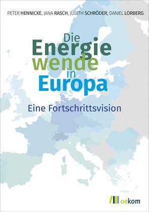 Die Energiewende in Europa von Hennicke,  Peter, Lorberg,  Daniel, Rasch,  Jana, Schröder,  Judith