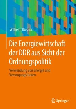 Die Energiewirtschaft der DDR aus Sicht der Ordnungspolitik von Riesner,  Wilhelm