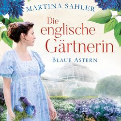 Die englische Gärtnerin – Blaue Astern (Die Gärtnerin von Kew Gardens 1) von Appelt,  Elke, Sahler,  Martina