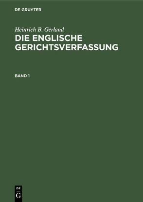 Die englische Gerichtsverfassung : eine systematische Darstellung von Gerland,  Heinrich B.