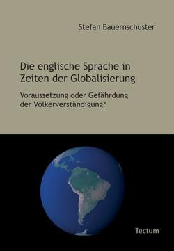 Die englische Sprache in Zeiten der Globalisierung von Bauernschuster,  Stefan