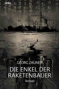 DIE ENKEL DER RAKETENBAUER von Dörge,  Christian, Zauner,  Georg