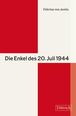 Die Enkel des 20. Juli 1944 von Aretin,  Felicitas von
