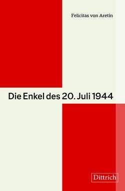 Die Enkel des 20. Juli 1944 von von Aretin,  Felicitas