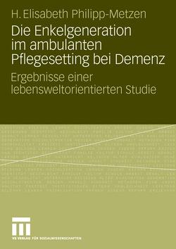 Die Enkelgeneration im ambulanten Pflegesetting bei Demenz von Philipp-Metzen,  H. Elisabeth