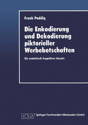 Die Enkodierung und Dekodierung piktorieller Werbebotschaften von Poddig,  Frank