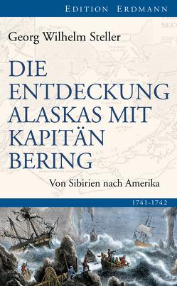 Die Entdeckung Alaskas mit Kapitän Bering von Matthies,  Volker, Steller,  Georg Wilhelm