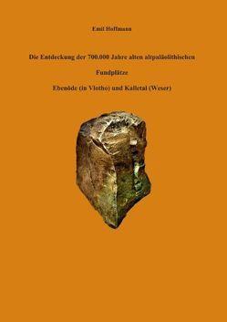 Die Entdeckung der 700.000 Jahre alten altpaläolithischen Fundplätze Ebenöde (in Vlotho) und Kalletal (Weser) von Hoffmann,  Emil