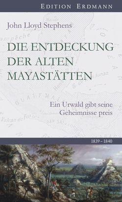 Die Entdeckung der alten Mayastätten von Bartsch,  Ernst, Stephens,  John Lloyd