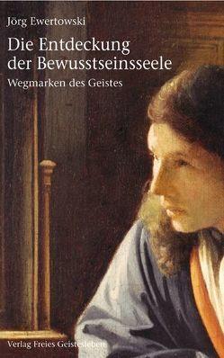 Die Entdeckung der Bewusstseinsseele von Ewertowski,  Jörg