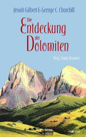 Die Entdeckung der Dolomiten von Brunner,  Erwin, Churchill,  George C., Gilbert,  Josiah