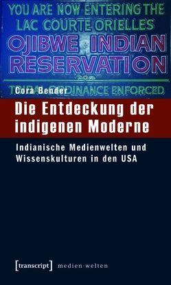 Die Entdeckung der indigenen Moderne von Bender,  Cora