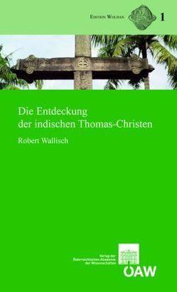 Die Entdeckung der indischen Thomas-Christen (Text, Übersetzung und Kommentar) von Harrauer,  Christine, Wallisch,  Robert