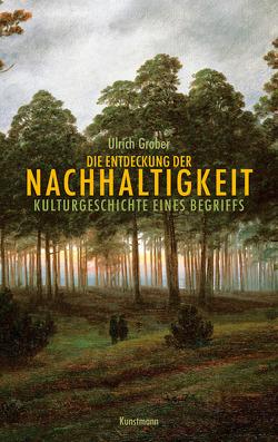 Die Entdeckung der Nachhaltigkeit von Grober,  Ulrich