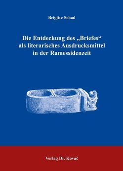 """Die Entdeckung des """"Briefes"""" als literarisches Ausdrucksmittel in der Ramessidenzeit von Schad,  Brigitte"""