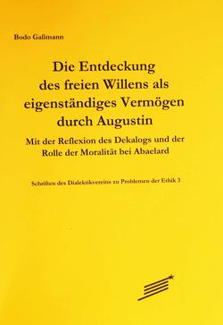 Die Entdeckung des freien Willens als eigenständiges Vermögen durch Augustin von Gaßmann,  Bodo