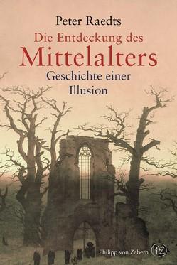 Die Entdeckung des Mittelalters von Jöken,  Klaus, Raedts,  Peter, Schaefer,  Stefanie