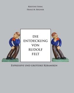 Die Entdeckung von Rudolf Felt von M. Bogner,  Franz, Subal,  Kristine