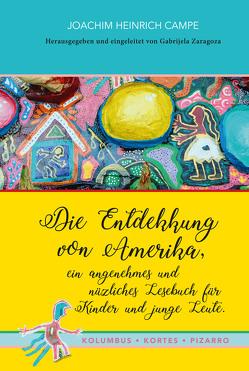 Die Entdekkung von Amerika, ein angenehmes und nüzliches Lesebuch für Kinder und junge Leute. Kolumbus · Kortes · Pizarro von Campe,  Joachim Heinrich, Zaragoza,  Gabrijela