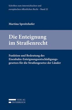 Die Enteignung im Straßenrecht von Spreitzhofer,  Martina