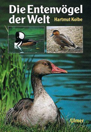 Die Entenvögel der Welt von Kolbe,  Hartmut