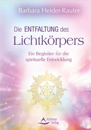 Die Entfaltung des Lichtkörpers von Heider-Rauter,  Barbara
