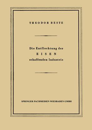 Die Entflechtung der Eisen schaffenden Industrie von Beste,  Theodor