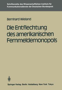 Die Entflechtung des amerikanischen Fernmeldemonopols von Wieland,  Bernhard