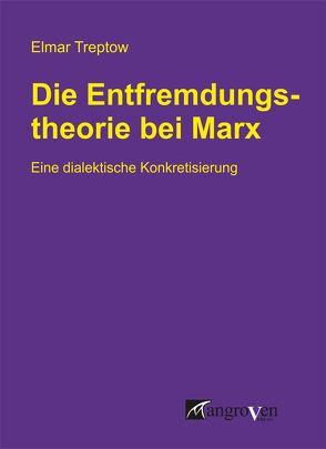 Die Entfremdungstheorie bei Karl Marx von Treptow,  Elmar