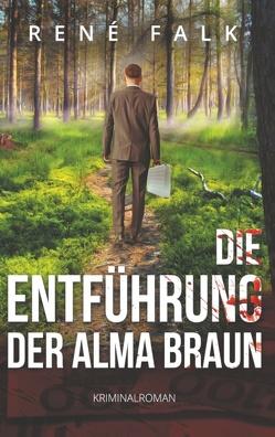 Die Entführung der Alma Braun von Falk,  René