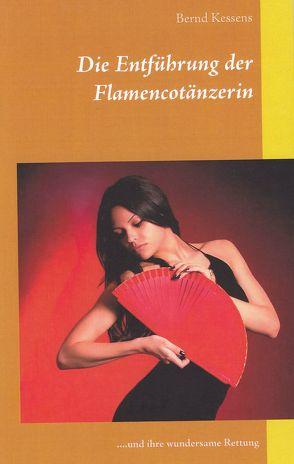 Die Entführung der Flamencotänzerin von Kessens,  Bernd