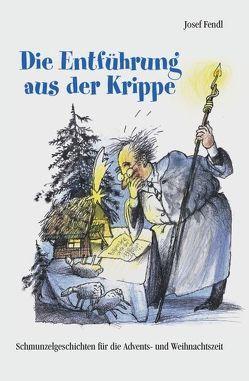 Die Entführung aus der Krippe von Fendl,  Josef, Greven,  Egbert
