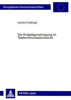 Die Entgeltgenehmigung im Telekommunikationsrecht von Preißinger,  Sandra