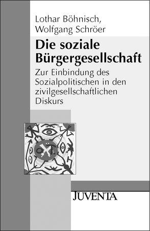 Die Entgrenzung des Sozialen / Die soziale Bürgergesellschaft von Böhnisch,  Lothar, Schröer,  Wolfgang