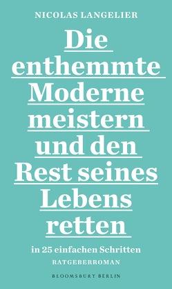 Die enthemmte Moderne meistern und den Rest seines Lebens retten in 25 einfachen Schritten: Ratgeber-Roman von Jandl,  Andreas, Langelier,  Nicolas