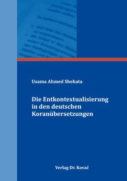 Die Entkontextualisierung in den deutschen Koranübersetzungen von Shehata,  Usama Ahmed