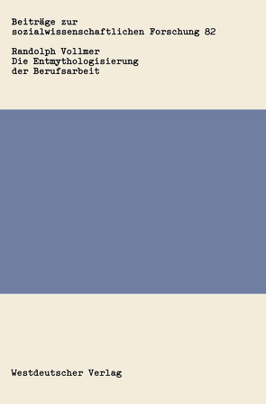 Die Entmythologisierung der Berufsarbeit von Vollmer,  Randolph