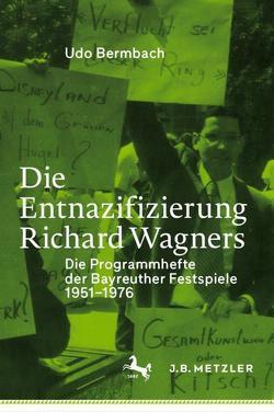 Die Entnazifizierung Richard Wagners von Bermbach,  Udo