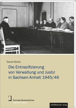 Die Entnazifizierung von Verwaltung und Justiz in Sachsen-Anhalt 1945/46 von Bohse,  Daniel