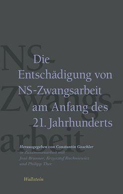 Die Entschädigung von NS-Zwangsarbeit am Anfang des 21. Jahrhunderts von Brunner,  José, Goschler,  Constantin, Ruchniewicz,  Krysztof, Ther,  Philipp