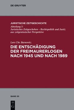 Die Entschädigung der Freimaurerlogen nach 1945 und nach 1989 von Barnewitz,  Lars Chr.